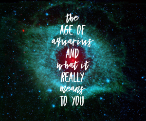 The Age of Aquarius and What It Really Means To You – Spring